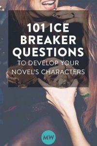 101 Ice Breaker Questions to Develop Your Novel's Cast of Characters