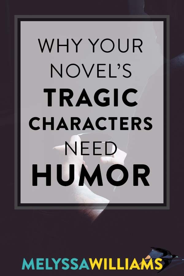 Why Your Novel's Tragic Characters Need Humor