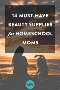 14 Must-Have Beauty Supplies for Homeschool Moms