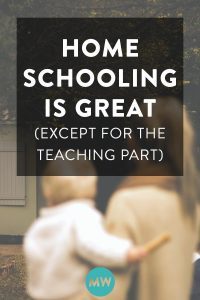 Homeschooling Is Great (Except for the Teaching Part)