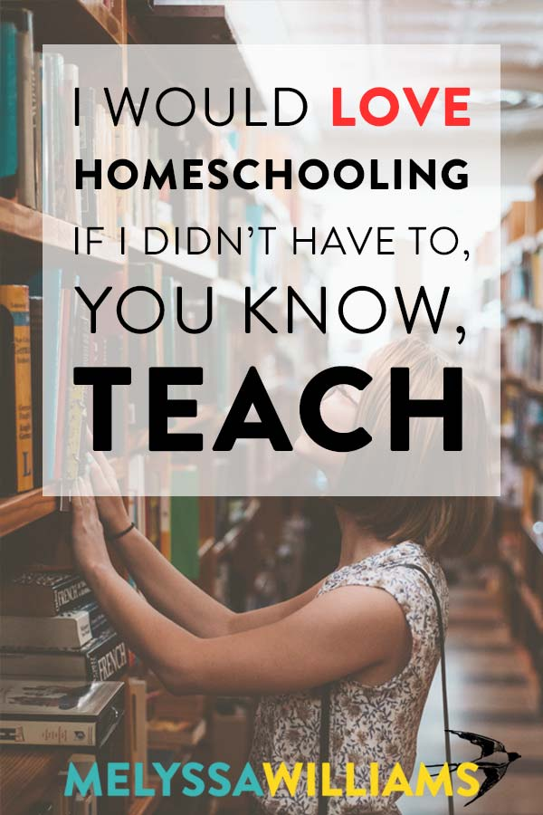 I love homeschooling except for the school part