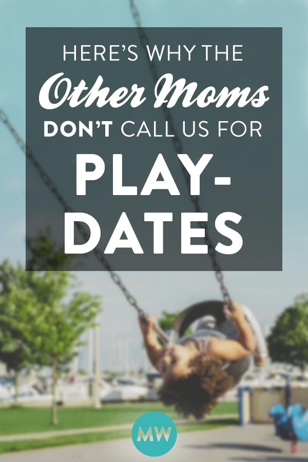 Why the other moms don't call us for playdates