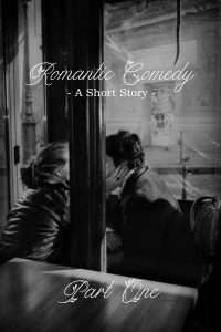 Romantic Comedy, A Short Story in Three Parts {Part 1}