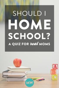 Should I Homeschool? (A quiz for REAL moms)