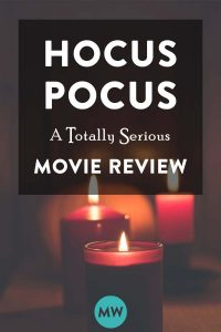 Hocus Pocus: A Totally Serious Movie Review