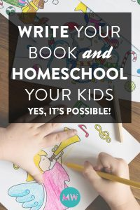 How To Write Your Book When You're Also Homeschooling Your Kid(s)