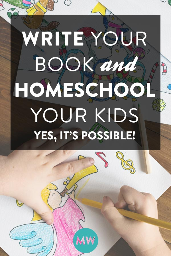 How to write your book and homeschool your kids