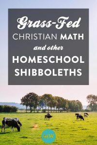 Grass Fed Christian Math & Other Homeschool Shibboleths