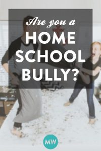 Are You A Homeschool Bully?