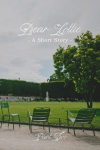 Dear Lottie, A Short Story in Three Parts {Part 2}