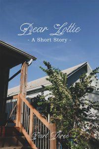 Dear Lottie, A Short Story in Three Parts {Part 3}