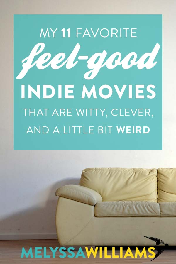 11 Great, Witty, Clever, and Odd Feel-Good Indie Flicks