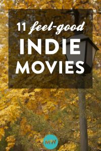 11 Feel-Good Indie Movies That Are Witty, Clever, & A Little Weird