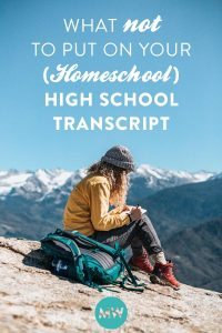 What NOT To Put On Your (Homeschool) High School Transcript