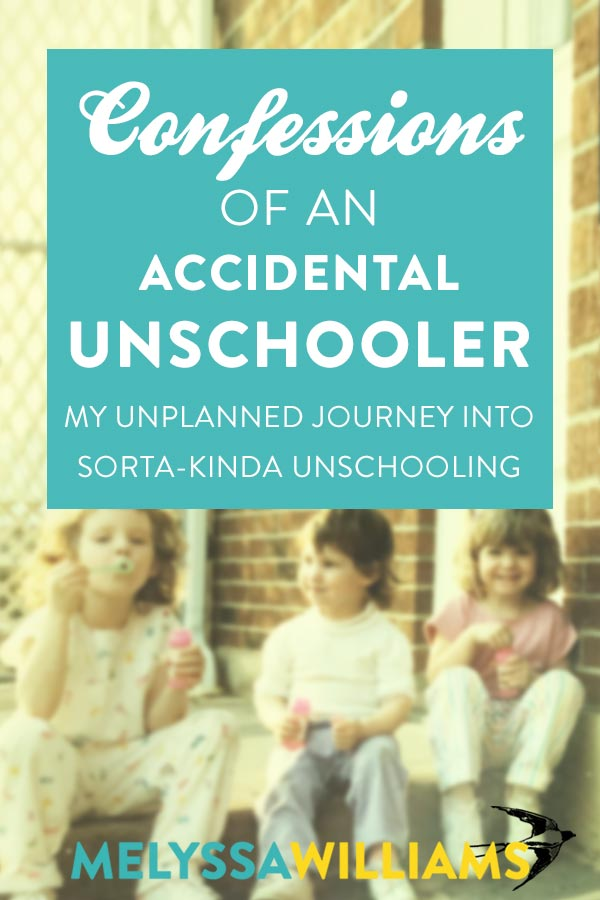 Confessions of an Accidental Unschooler