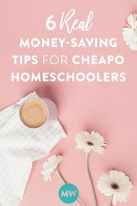6 REAL Money Saving Tips for Cheapo Homeschoolers