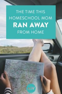 The Time This Homeschool Mom Ran Away From Home