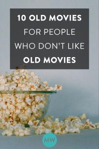 10 Old Movies for People Who Don't Like Old Movies