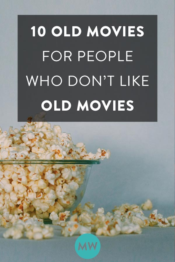 Old movies for people who don't like old movies