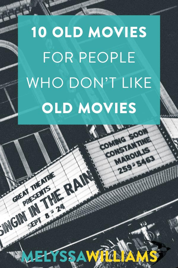 Classic Films for People Who Don't Like Old Movies