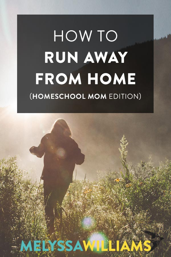 How to run away as a homeschool mom