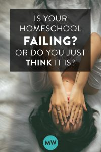 Is Your Homeschool Failing? (Or are you just worried it is…)