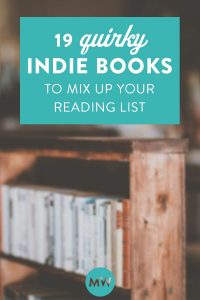 19 Quirky Indie Books (To Mix Up Your Reading List)