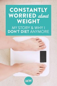 Constantly Worried About Weight: Why I Don't Diet (My Story)