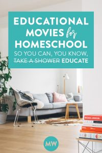 47 Educational Movies for Homeschool So You Can, Um, Educate. Or Take a Shower.
