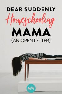 Dear Suddenly Homeschooling Mama (An Open Letter)